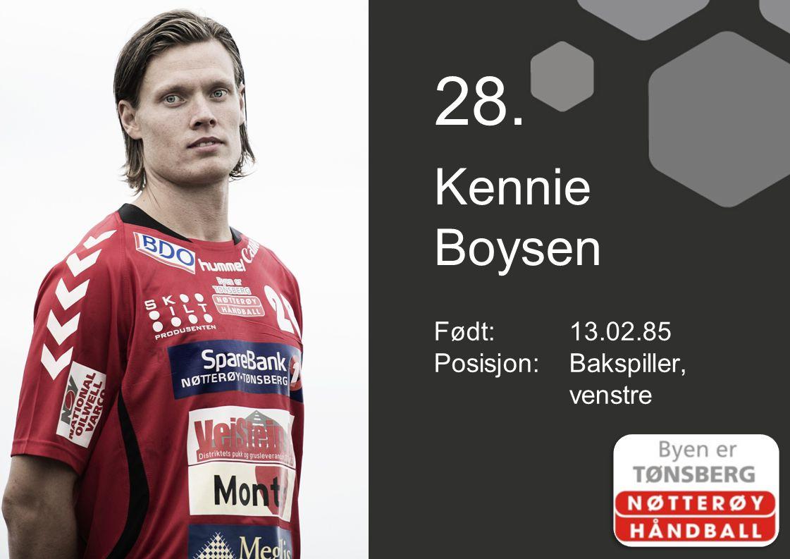 28. Kennie Boysen Født:13.02.85 Posisjon:Bakspiller, venstre
