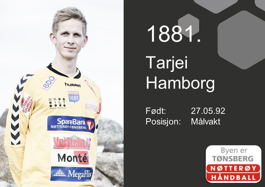 1881. Tarjei Hamborg Født:27.05.92 Posisjon:Målvakt