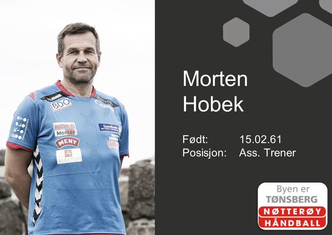 Morten Hobek Født:15.02.61 Posisjon:Ass. Trener