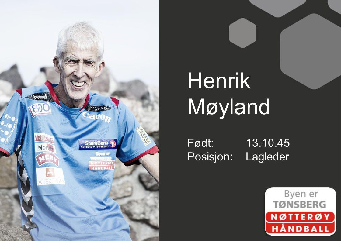 Henrik Møyland Født:13.10.45 Posisjon:Lagleder