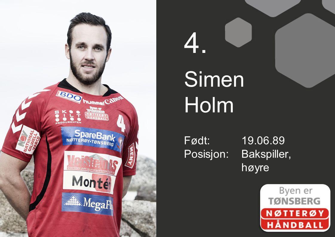 4. Simen Holm Født:19.06.89 Posisjon:Bakspiller, høyre