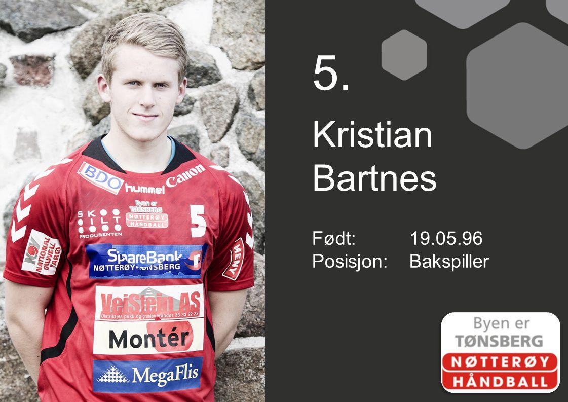 5. Kristian Bartnes Født:19.05.96 Posisjon:Bakspiller