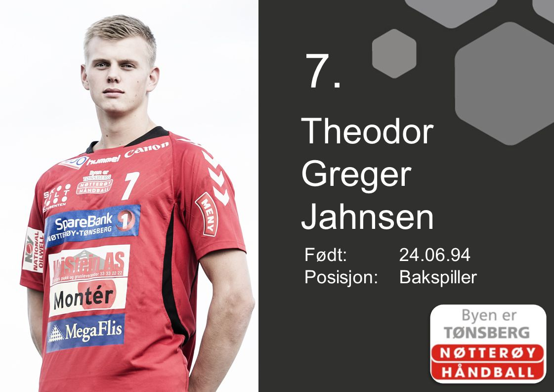 7. Theodor Greger Jahnsen Født:24.06.94 Posisjon:Bakspiller