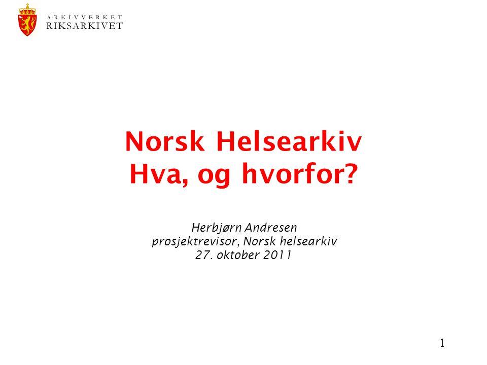 1 Norsk Helsearkiv Hva, og hvorfor. Herbjørn Andresen prosjektrevisor, Norsk helsearkiv 27.