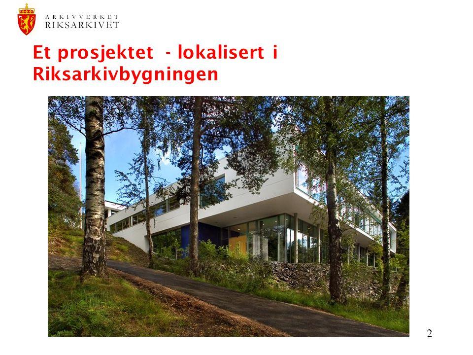 2 Et prosjektet - lokalisert i Riksarkivbygningen