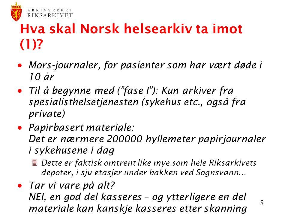 """5 Hva skal Norsk helsearkiv ta imot (1)?  Mors-journaler, for pasienter som har vært døde i 10 år  Til å begynne med (""""fase I""""): Kun arkiver fra spe"""
