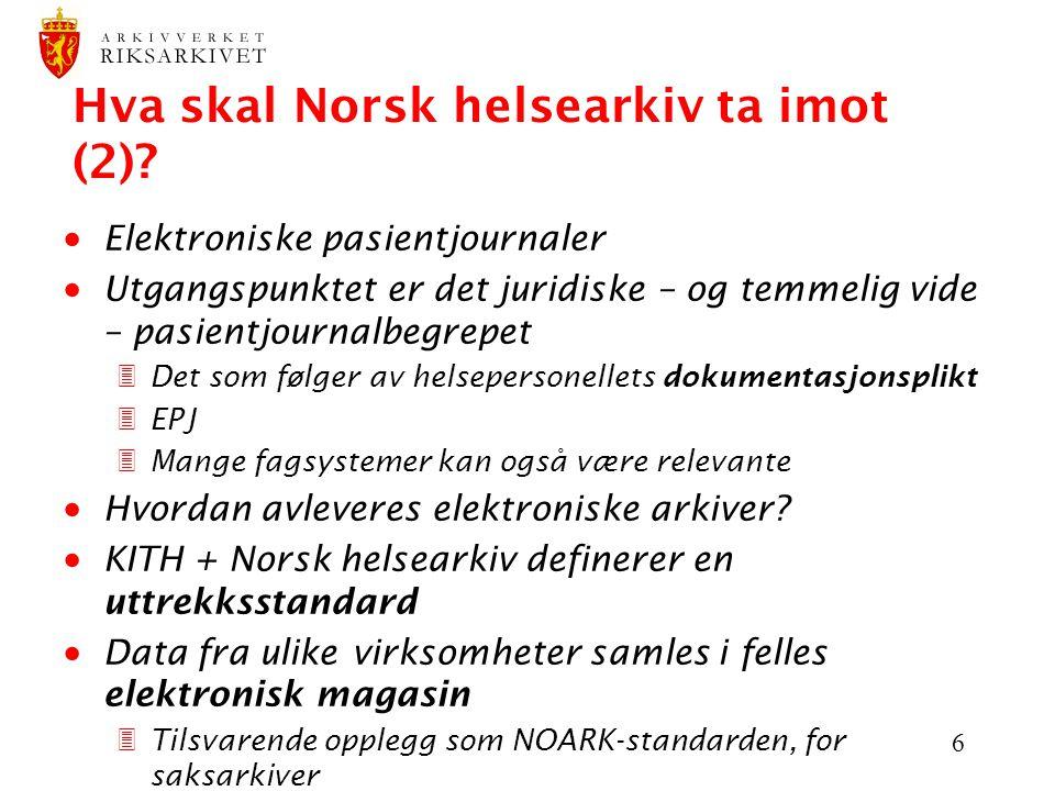 6 Hva skal Norsk helsearkiv ta imot (2)?  Elektroniske pasientjournaler  Utgangspunktet er det juridiske – og temmelig vide – pasientjournalbegrepet
