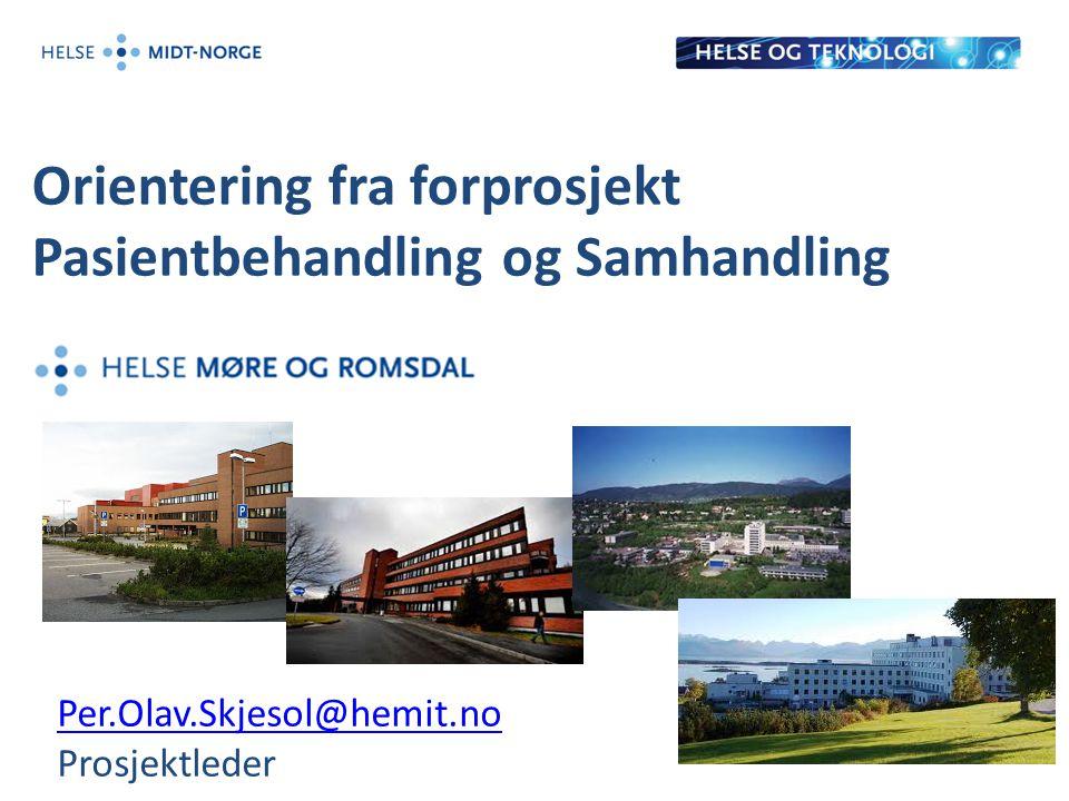 Orientering fra forprosjekt Pasientbehandling og Samhandling Per.Olav.Skjesol@hemit.no Per.Olav.Skjesol@hemit.no Prosjektleder 1