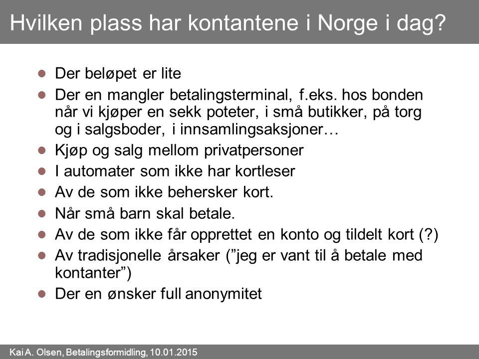 Kai A. Olsen, Betalingsformidling, 10.01.2015 10 Hvilken plass har kontantene i Norge i dag? Der beløpet er lite Der en mangler betalingsterminal, f.e