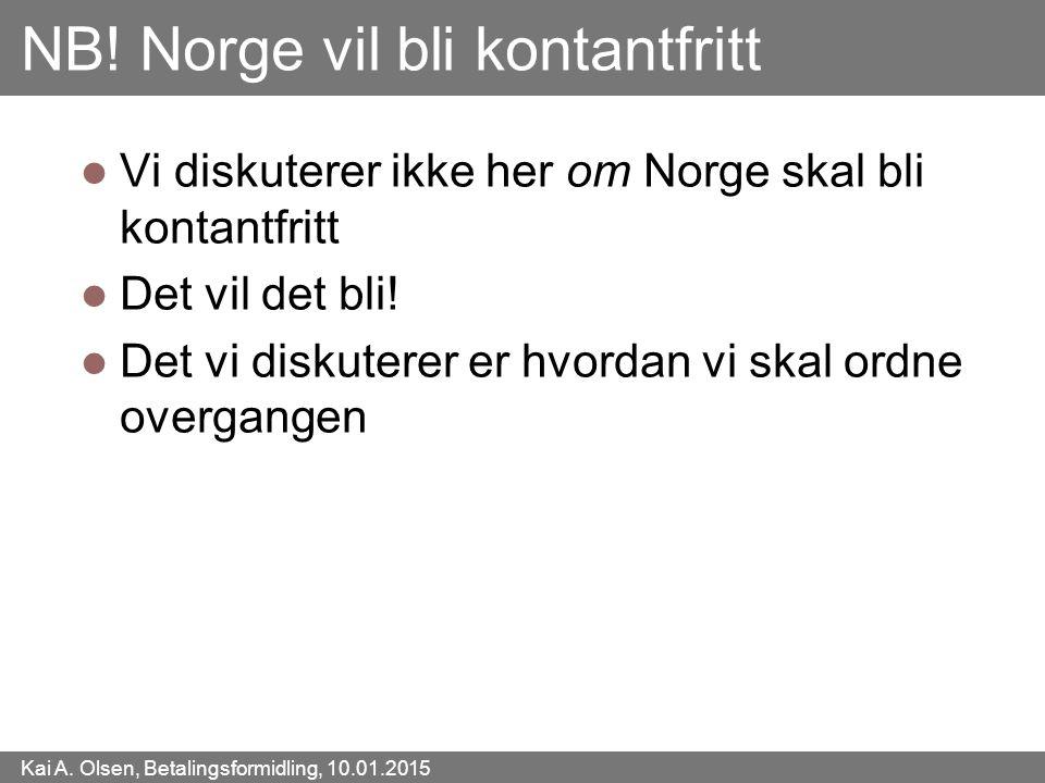 Kai A. Olsen, Betalingsformidling, 10.01.2015 13 NB! Norge vil bli kontantfritt Vi diskuterer ikke her om Norge skal bli kontantfritt Det vil det bli!