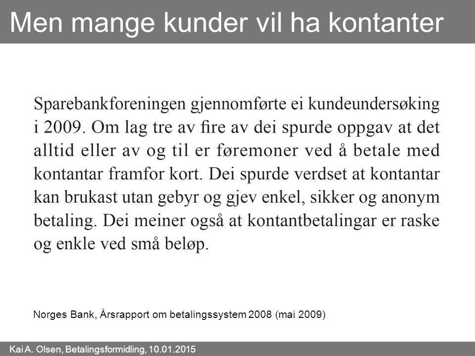 Kai A. Olsen, Betalingsformidling, 10.01.2015 16 Men mange kunder vil ha kontanter Norges Bank, Årsrapport om betalingssystem 2008 (mai 2009)