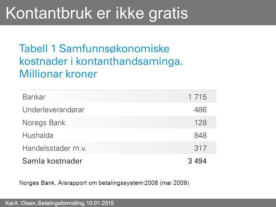 Kai A. Olsen, Betalingsformidling, 10.01.2015 17 Kontantbruk er ikke gratis Norges Bank, Årsrapport om betalingssystem 2008 (mai 2009)