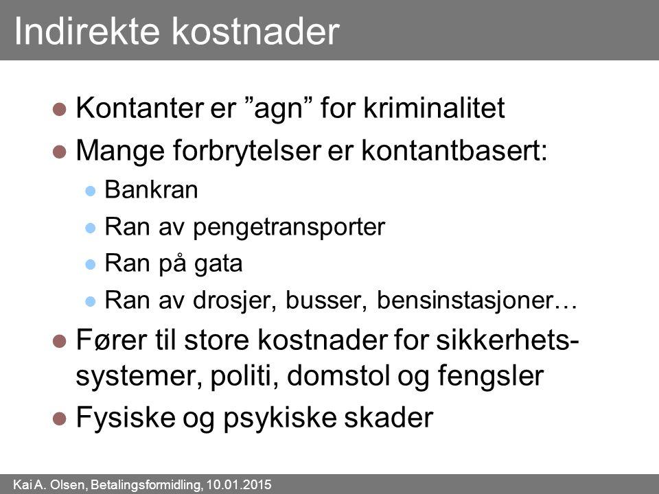 """Kai A. Olsen, Betalingsformidling, 10.01.2015 19 Indirekte kostnader Kontanter er """"agn"""" for kriminalitet Mange forbrytelser er kontantbasert: Bankran"""