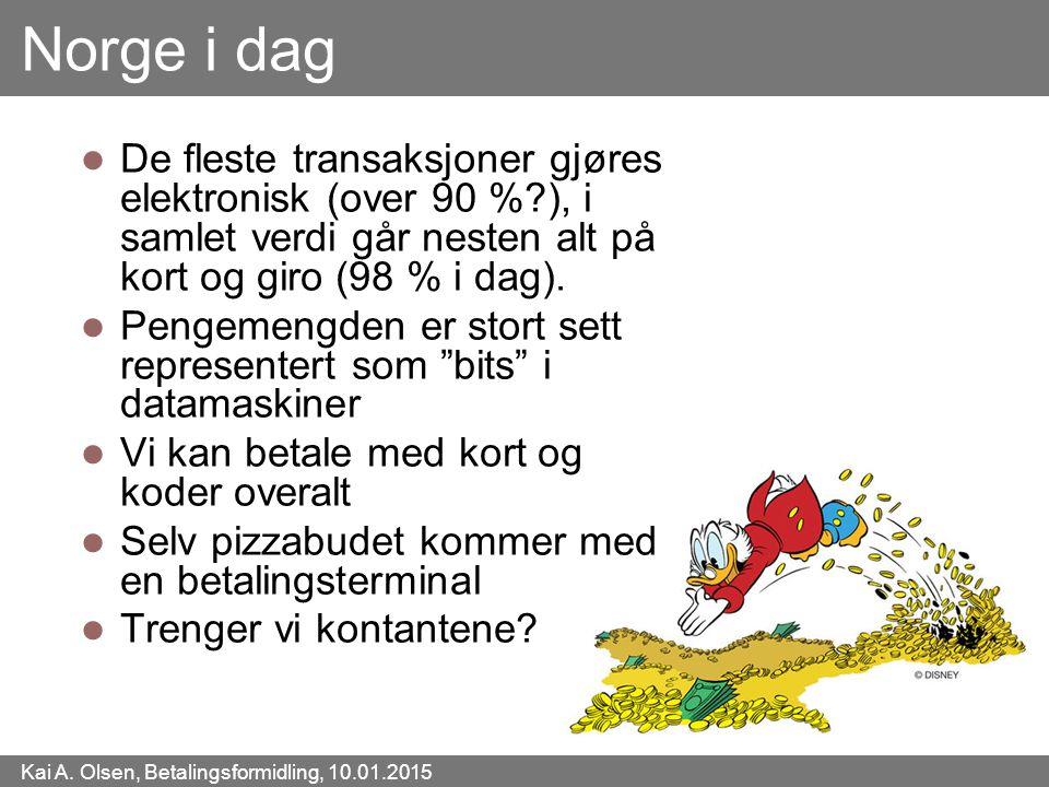 Kai A. Olsen, Betalingsformidling, 10.01.2015 2 Norge i dag De fleste transaksjoner gjøres elektronisk (over 90 %?), i samlet verdi går nesten alt på