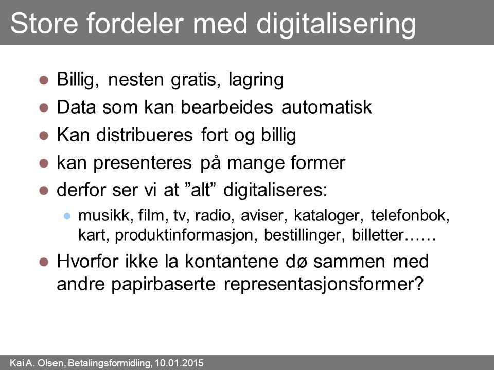 Kai A. Olsen, Betalingsformidling, 10.01.2015 20 Store fordeler med digitalisering Billig, nesten gratis, lagring Data som kan bearbeides automatisk K