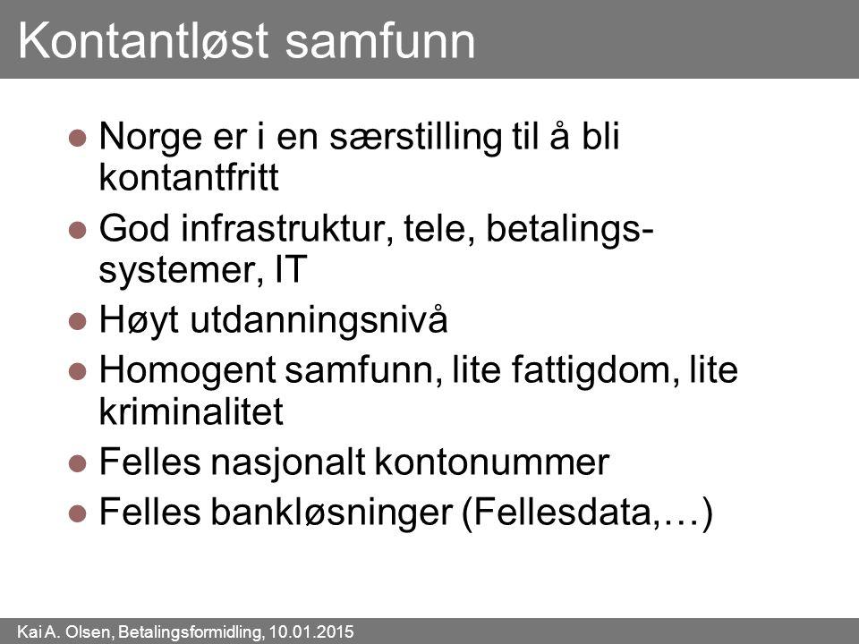 Kai A. Olsen, Betalingsformidling, 10.01.2015 21 Kontantløst samfunn Norge er i en særstilling til å bli kontantfritt God infrastruktur, tele, betalin