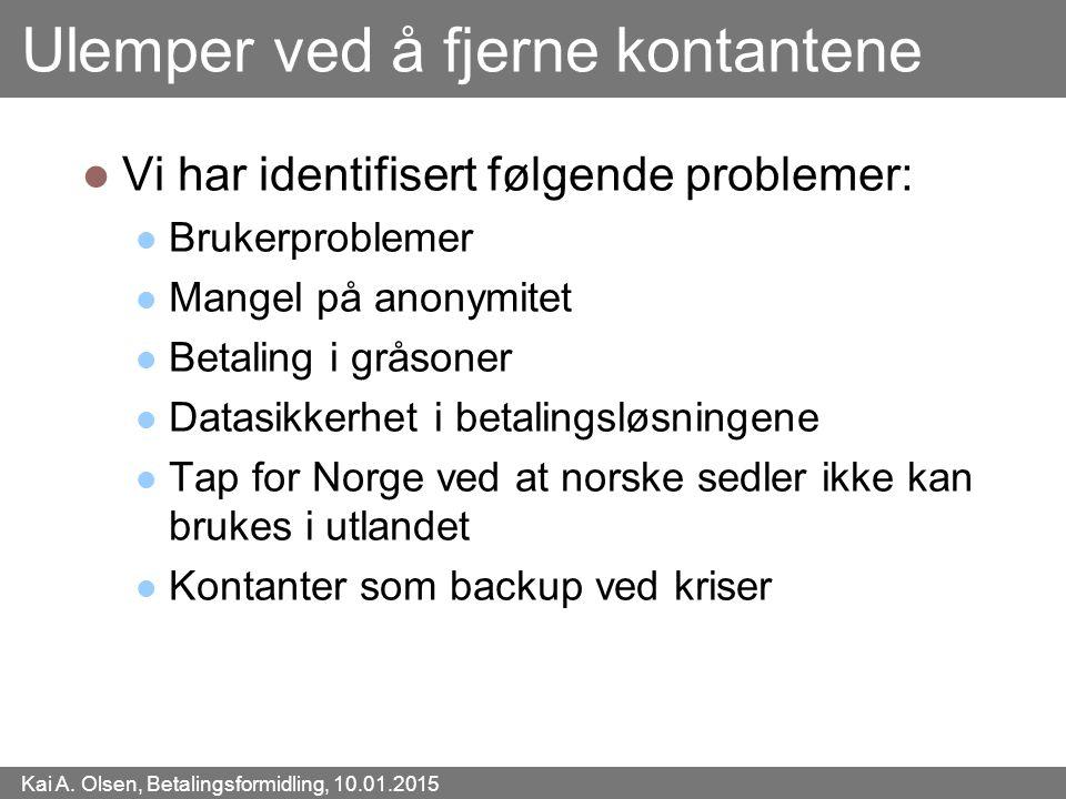 Kai A. Olsen, Betalingsformidling, 10.01.2015 22 Ulemper ved å fjerne kontantene Vi har identifisert følgende problemer: Brukerproblemer Mangel på ano