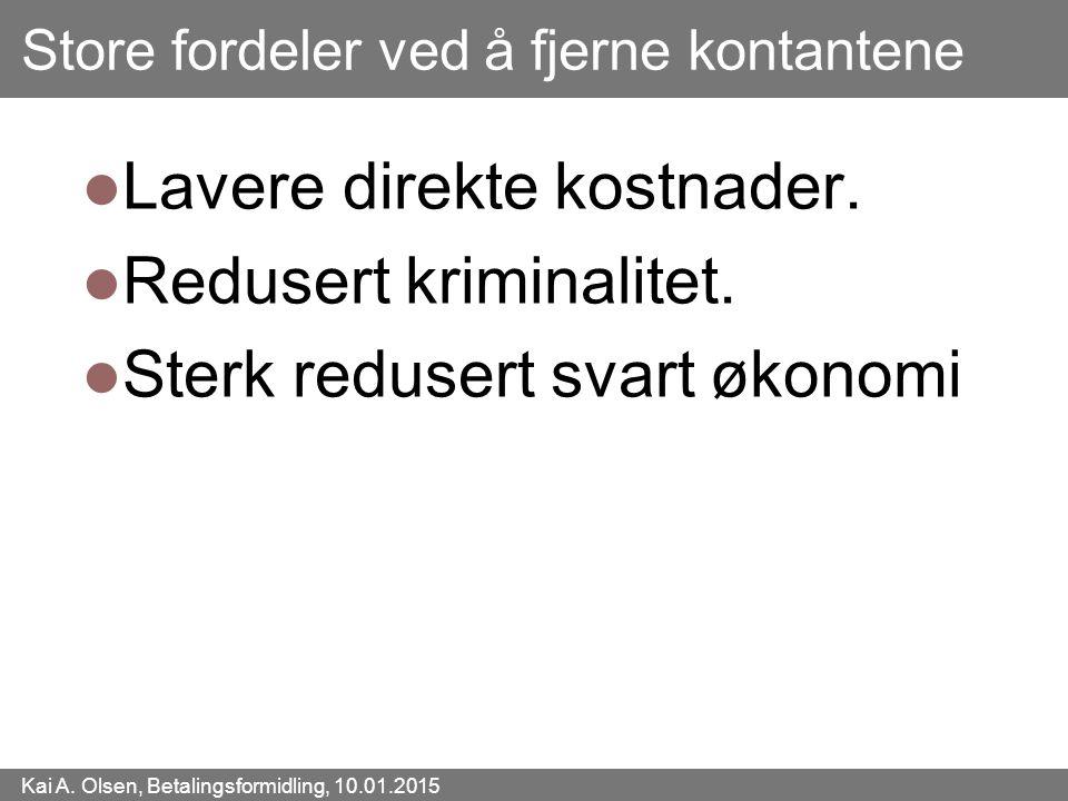 Kai A. Olsen, Betalingsformidling, 10.01.2015 32 Store fordeler ved å fjerne kontantene Lavere direkte kostnader. Redusert kriminalitet. Sterk reduser