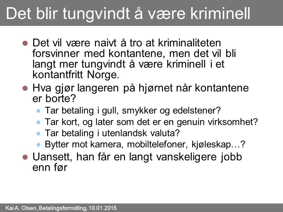 Kai A. Olsen, Betalingsformidling, 10.01.2015 33 Det blir tungvindt å være kriminell Det vil være naivt å tro at kriminaliteten forsvinner med kontant