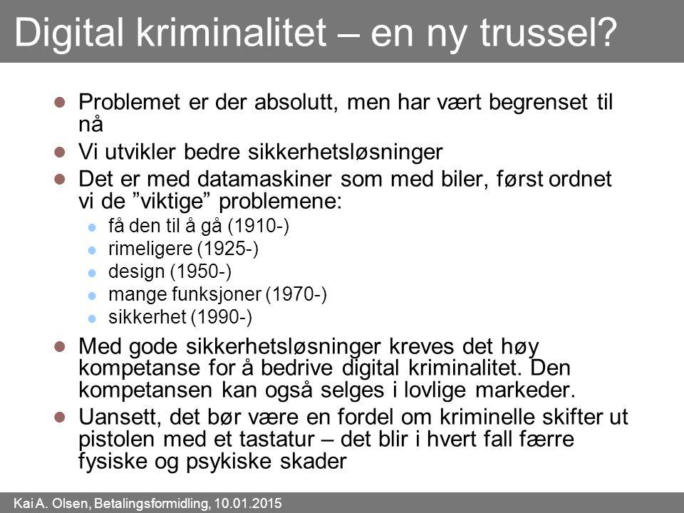 Kai A. Olsen, Betalingsformidling, 10.01.2015 36 Digital kriminalitet – en ny trussel? Problemet er der absolutt, men har vært begrenset til nå Vi utv