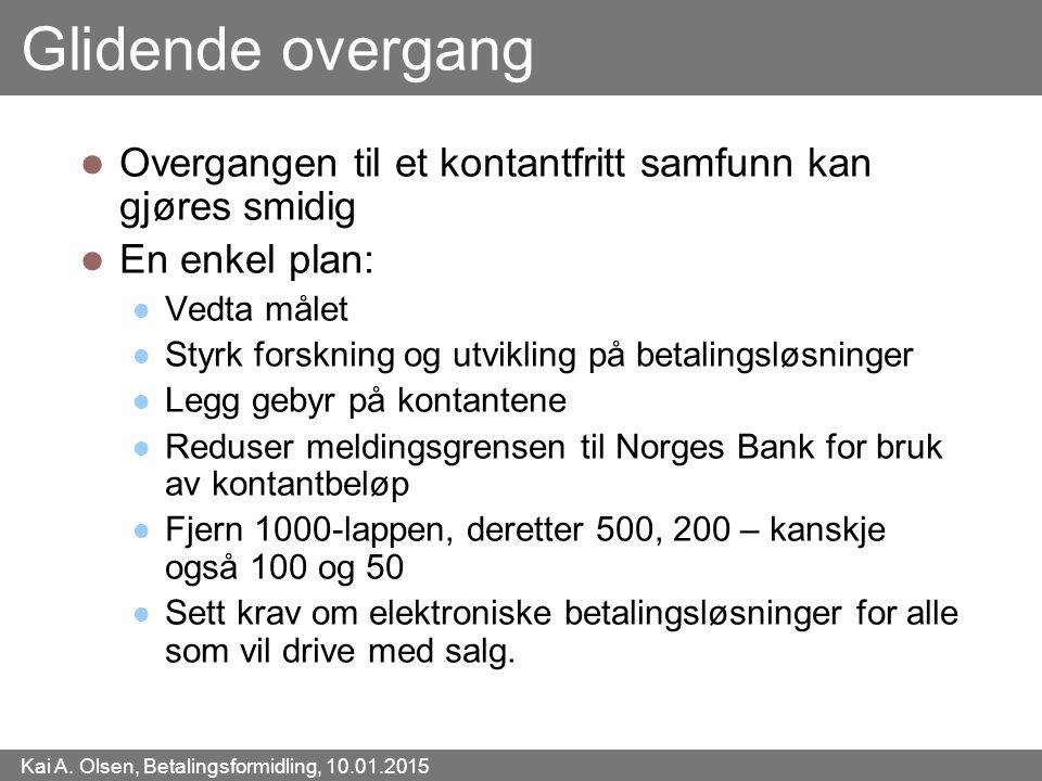 Kai A. Olsen, Betalingsformidling, 10.01.2015 37 Glidende overgang Overgangen til et kontantfritt samfunn kan gjøres smidig En enkel plan: Vedta målet