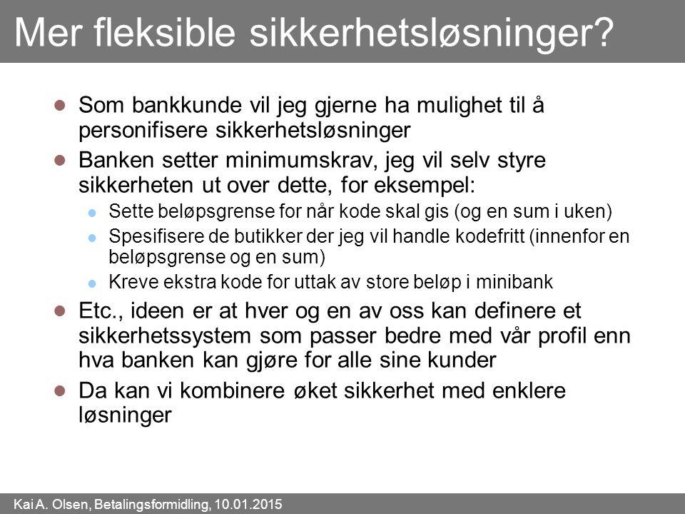 Kai A. Olsen, Betalingsformidling, 10.01.2015 38 Mer fleksible sikkerhetsløsninger? Som bankkunde vil jeg gjerne ha mulighet til å personifisere sikke