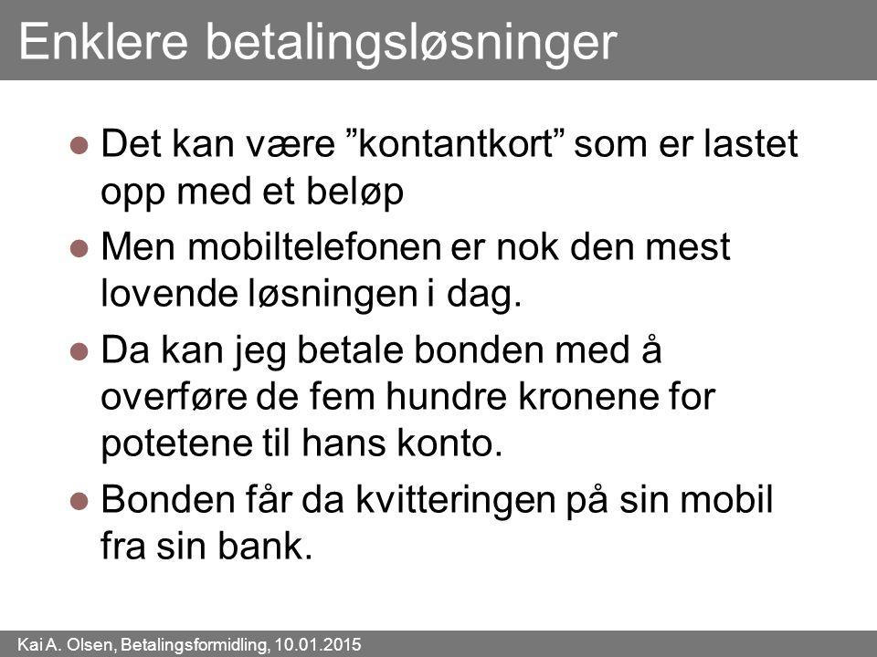 """Kai A. Olsen, Betalingsformidling, 10.01.2015 39 Enklere betalingsløsninger Det kan være """"kontantkort"""" som er lastet opp med et beløp Men mobiltelefon"""