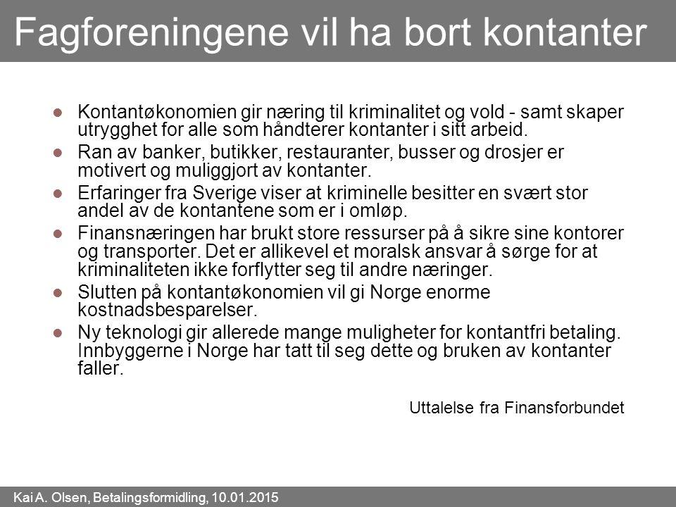 Kai A. Olsen, Betalingsformidling, 10.01.2015 4 Fagforeningene vil ha bort kontanter Kontantøkonomien gir næring til kriminalitet og vold - samt skape