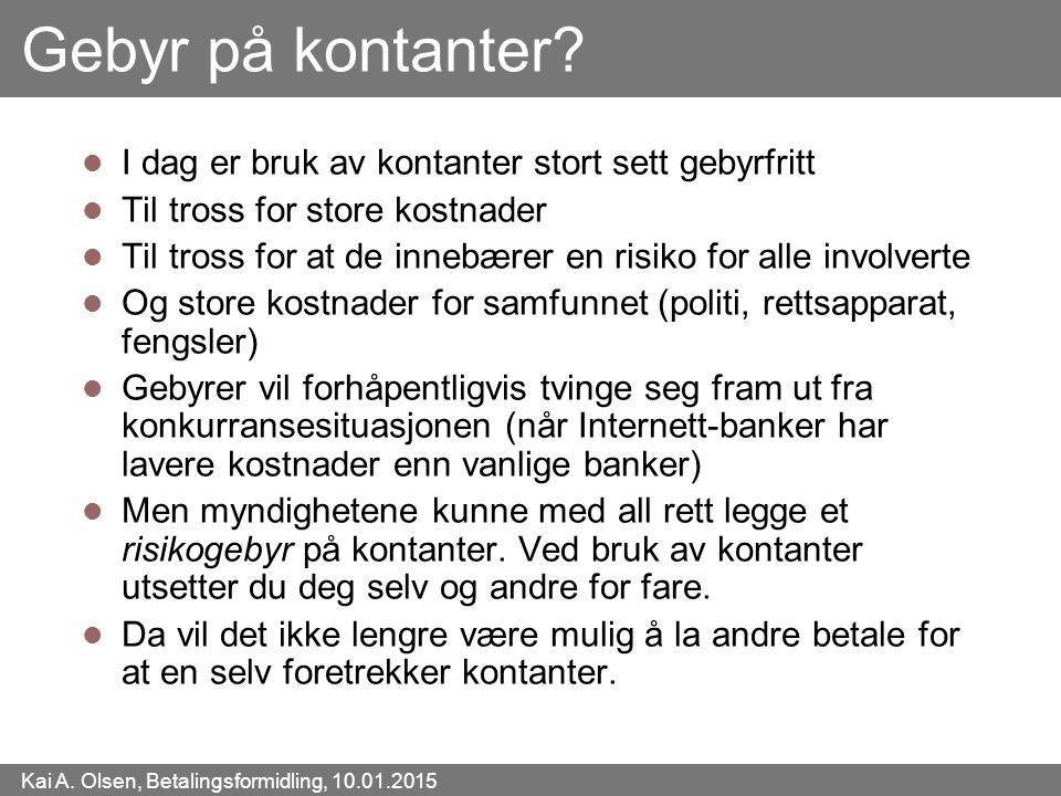 Kai A. Olsen, Betalingsformidling, 10.01.2015 40 Gebyr på kontanter? I dag er bruk av kontanter stort sett gebyrfritt Til tross for store kostnader Ti