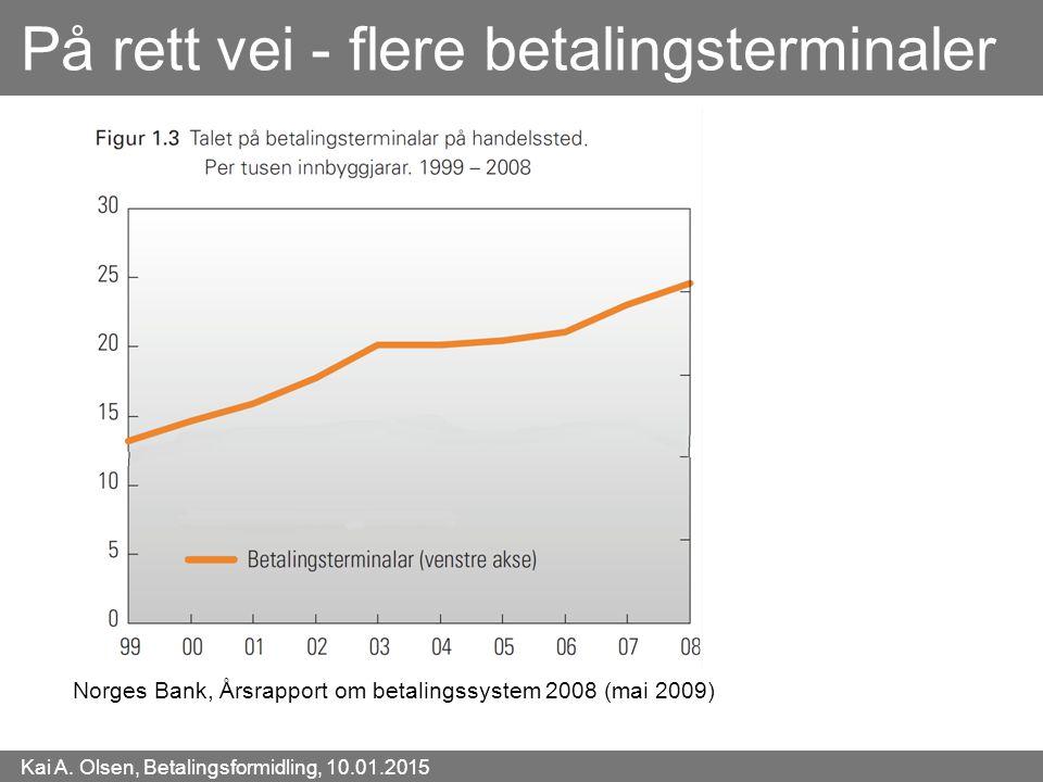 Kai A. Olsen, Betalingsformidling, 10.01.2015 42 På rett vei - flere betalingsterminaler Norges Bank, Årsrapport om betalingssystem 2008 (mai 2009)
