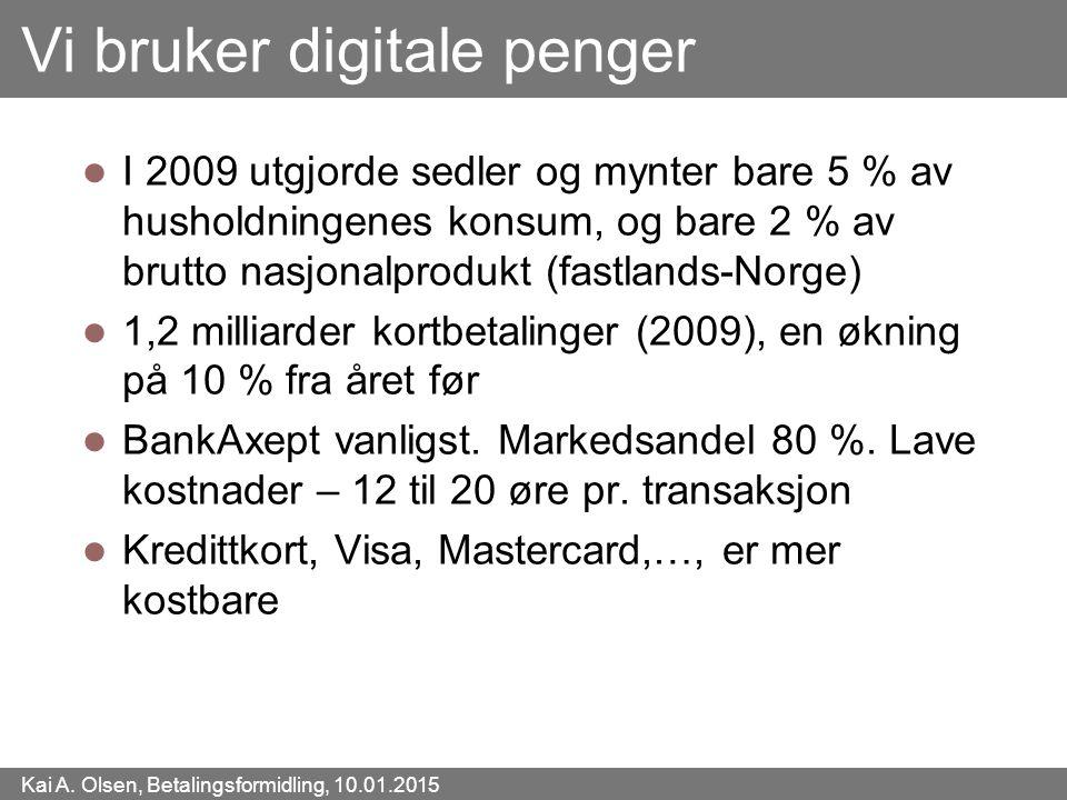 Kai A. Olsen, Betalingsformidling, 10.01.2015 44 Vi bruker digitale penger I 2009 utgjorde sedler og mynter bare 5 % av husholdningenes konsum, og bar