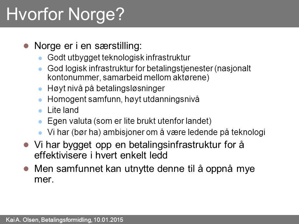 Kai A. Olsen, Betalingsformidling, 10.01.2015 47 Hvorfor Norge? Norge er i en særstilling: Godt utbygget teknologisk infrastruktur God logisk infrastr