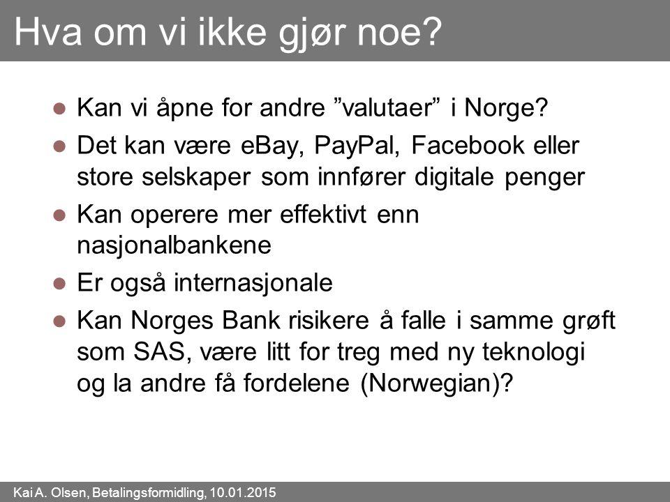 """Kai A. Olsen, Betalingsformidling, 10.01.2015 48 Hva om vi ikke gjør noe? Kan vi åpne for andre """"valutaer"""" i Norge? Det kan være eBay, PayPal, Faceboo"""