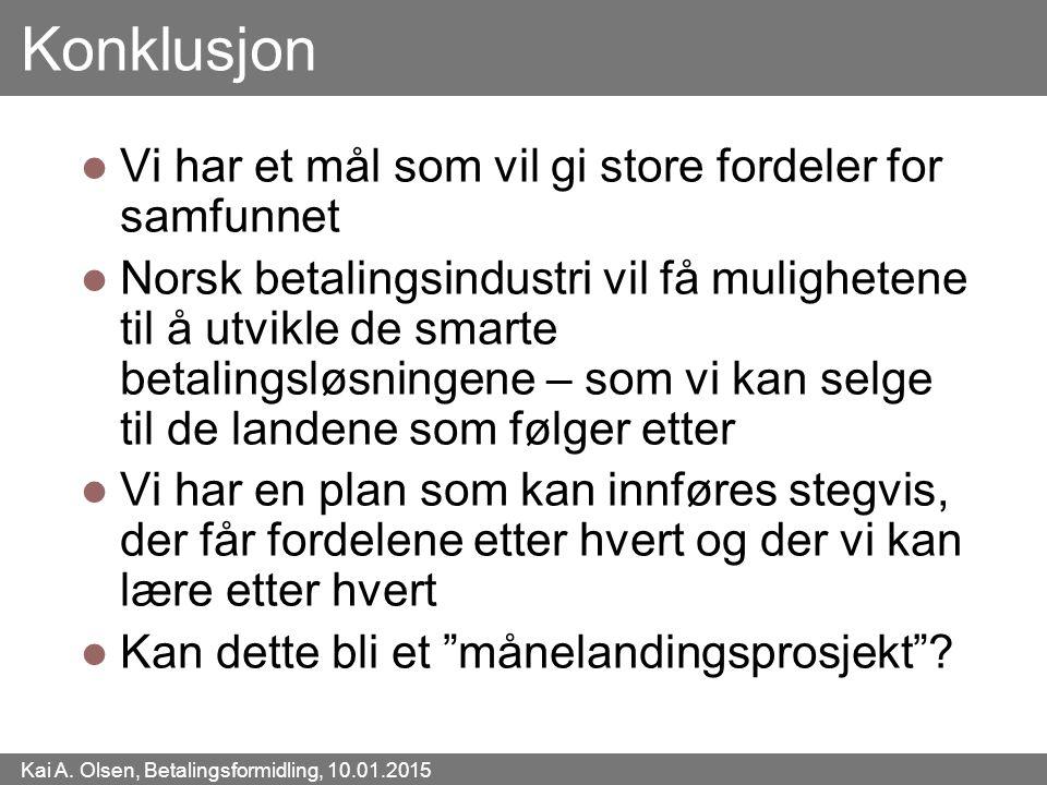 Kai A. Olsen, Betalingsformidling, 10.01.2015 49 Konklusjon Vi har et mål som vil gi store fordeler for samfunnet Norsk betalingsindustri vil få mulig