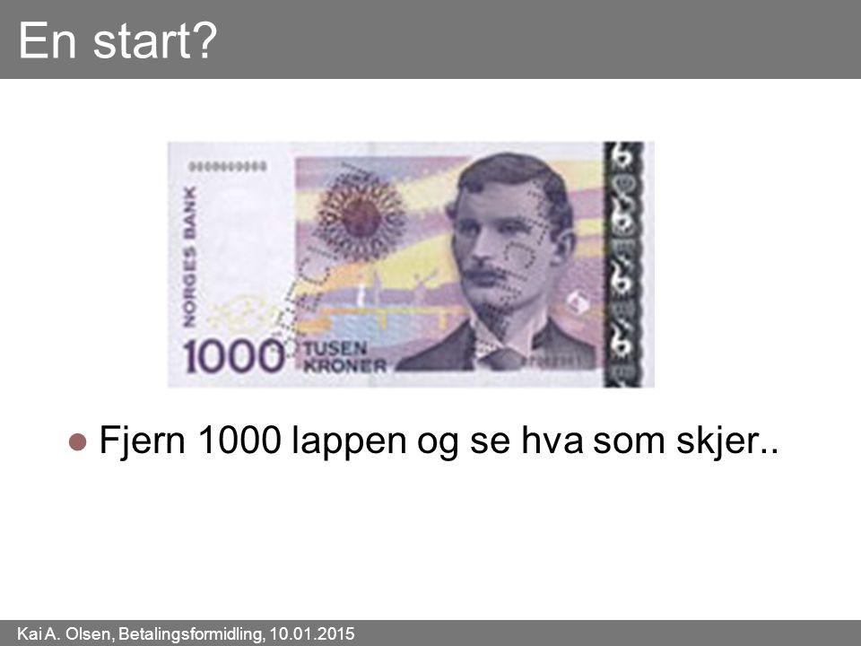 Kai A. Olsen, Betalingsformidling, 10.01.2015 51 En start? Fjern 1000 lappen og se hva som skjer..