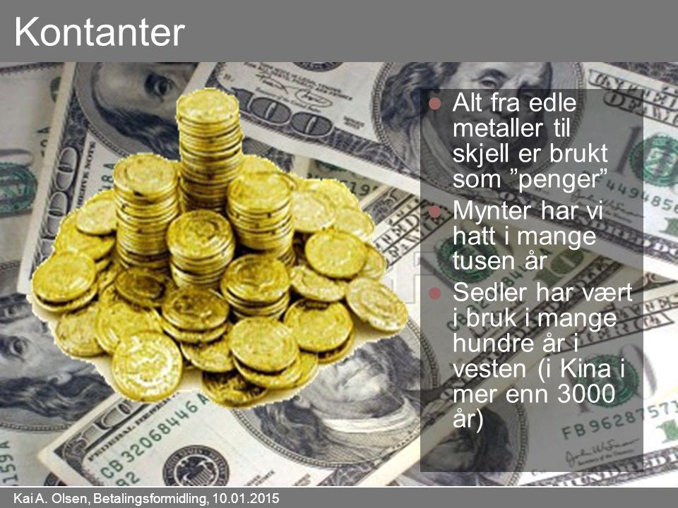 """Kai A. Olsen, Betalingsformidling, 10.01.2015 7 Kontanter Alt fra edle metaller til skjell er brukt som """"penger"""" Mynter har vi hatt i mange tusen år S"""