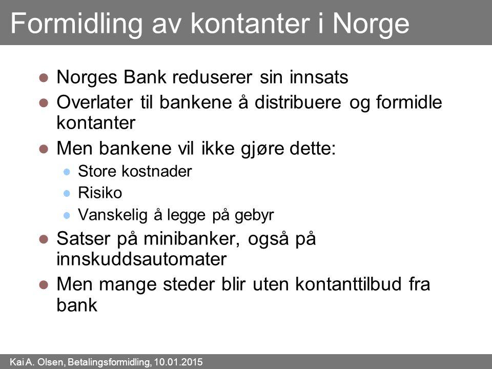 Kai A. Olsen, Betalingsformidling, 10.01.2015 9 Formidling av kontanter i Norge Norges Bank reduserer sin innsats Overlater til bankene å distribuere