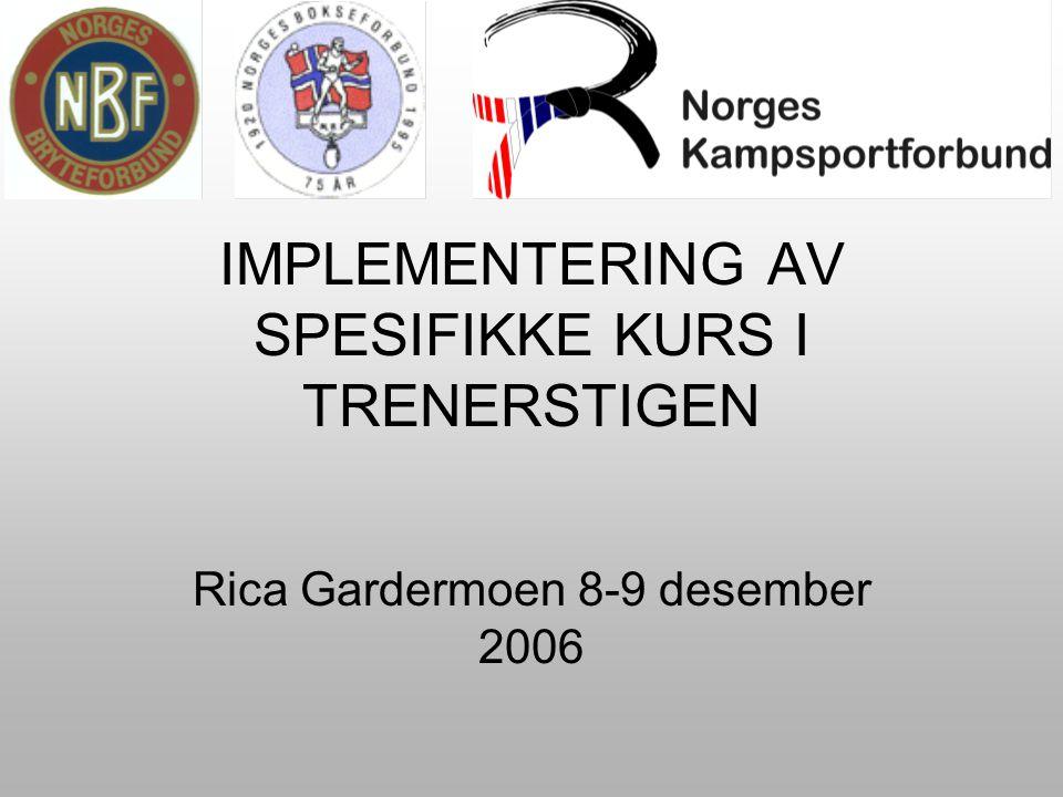 IMPLEMENTERING AV SPESIFIKKE KURS I TRENERSTIGEN Rica Gardermoen 8-9 desember 2006