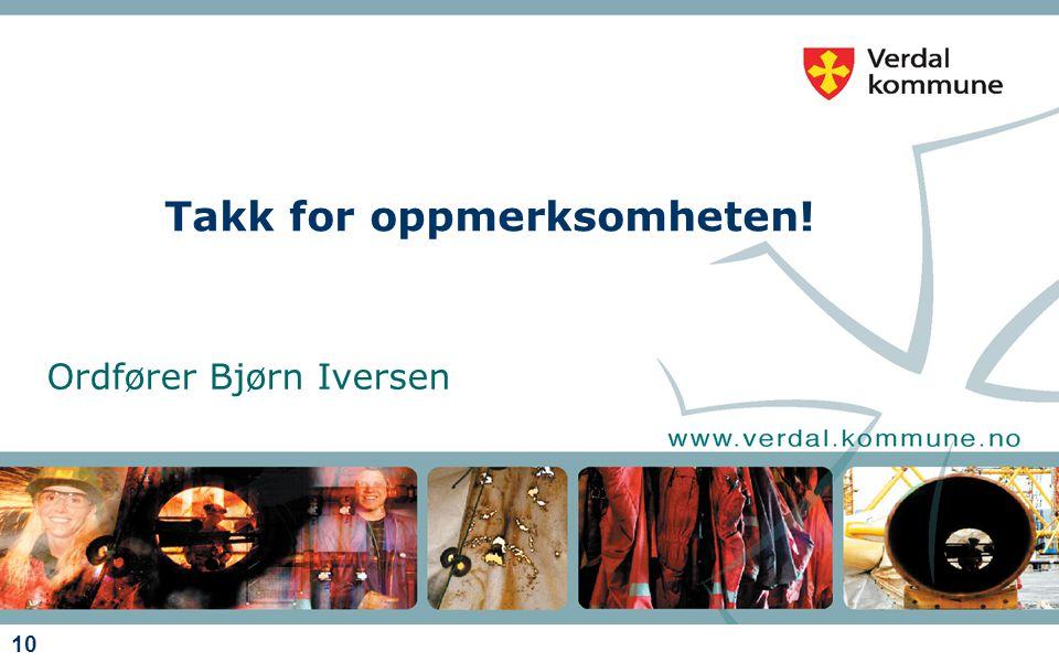 10 Takk for oppmerksomheten! Ordfører Bjørn Iversen