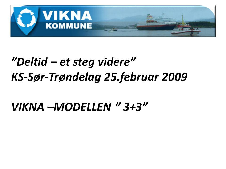 Deltid – et steg videre KS-Sør-Trøndelag 25.februar 2009 VIKNA –MODELLEN 3+3