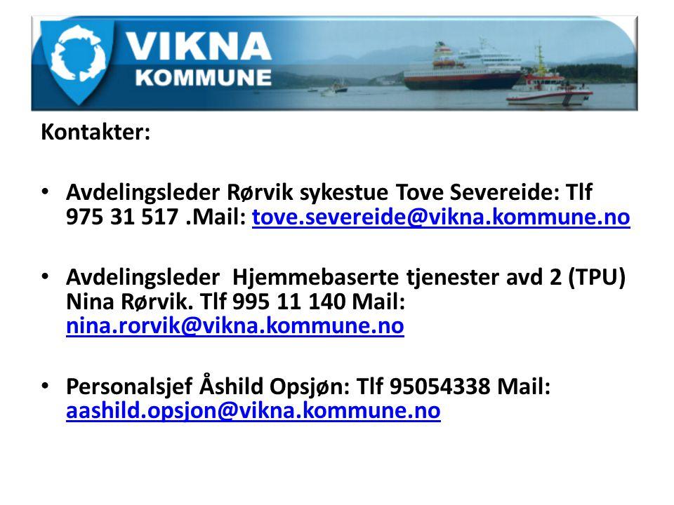 Kontakter: Avdelingsleder Rørvik sykestue Tove Severeide: Tlf 975 31 517.Mail: tove.severeide@vikna.kommune.notove.severeide@vikna.kommune.no Avdelingsleder Hjemmebaserte tjenester avd 2 (TPU) Nina Rørvik.