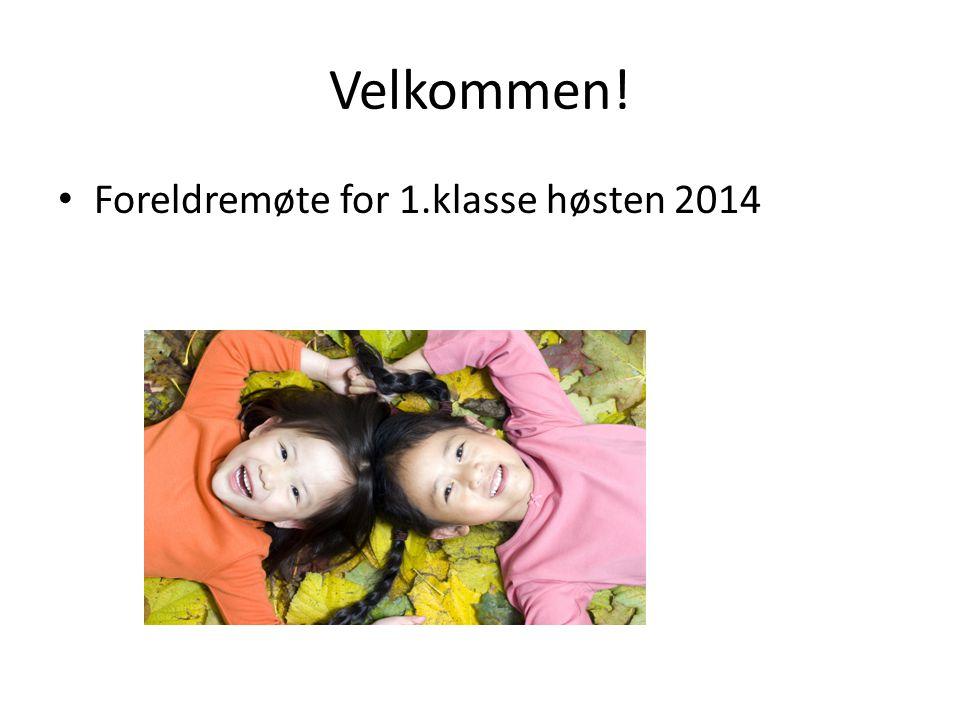 Velkommen! Foreldremøte for 1.klasse høsten 2014