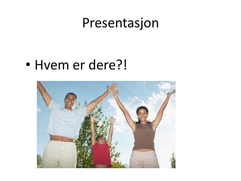 Presentasjon Hvem er dere?!