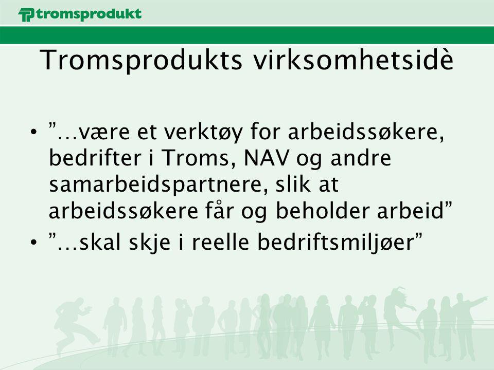 Tromsprodukts virksomhetsidè …være et verktøy for arbeidssøkere, bedrifter i Troms, NAV og andre samarbeidspartnere, slik at arbeidssøkere får og beholder arbeid …skal skje i reelle bedriftsmiljøer