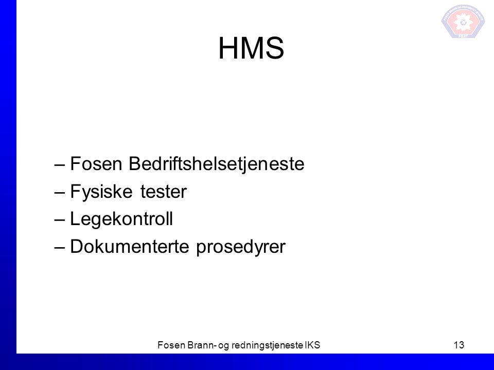 HMS –Fosen Bedriftshelsetjeneste –Fysiske tester –Legekontroll –Dokumenterte prosedyrer Fosen Brann- og redningstjeneste IKS13