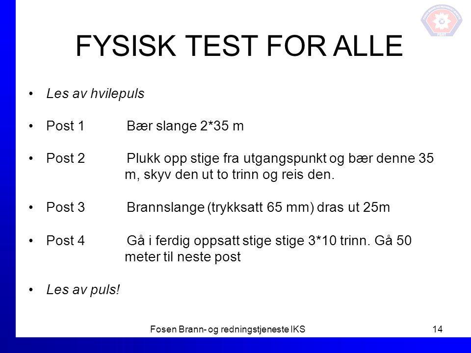 FYSISK TEST FOR ALLE Les av hvilepuls Post 1 Bær slange 2*35 m Post 2 Plukk opp stige fra utgangspunkt og bær denne 35 m, skyv den ut to trinn og reis