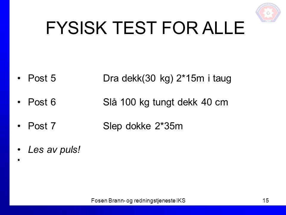 FYSISK TEST FOR ALLE Post 5 Dra dekk(30 kg) 2*15m i taug Post 6 Slå 100 kg tungt dekk 40 cm Post 7 Slep dokke 2*35m Les av puls! Fosen Brann- og redni