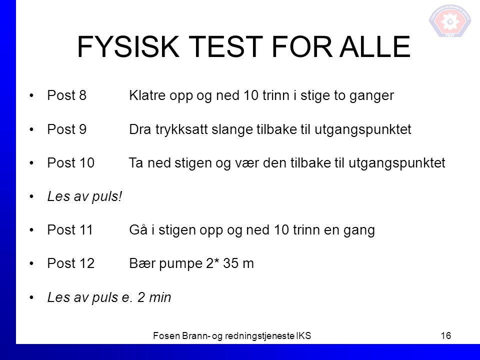 FYSISK TEST FOR ALLE Post 8 Klatre opp og ned 10 trinn i stige to ganger Post 9 Dra trykksatt slange tilbake til utgangspunktet Post 10 Ta ned stigen