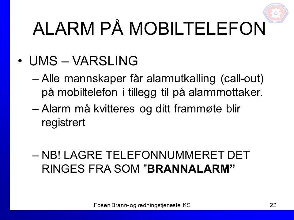 ALARM PÅ MOBILTELEFON UMS – VARSLING –Alle mannskaper får alarmutkalling (call-out) på mobiltelefon i tillegg til på alarmmottaker. –Alarm må kvittere