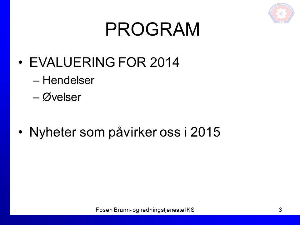 PROGRAM EVALUERING FOR 2014 –Hendelser –Øvelser Nyheter som påvirker oss i 2015 Fosen Brann- og redningstjeneste IKS3